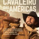 'Cavaleiro das Américas': Livro traz a história de um homem que, movido por um sonho de criança, atravessa 10 países e inúmeras paisagens com seus cavalos (Foto: Divulgação)